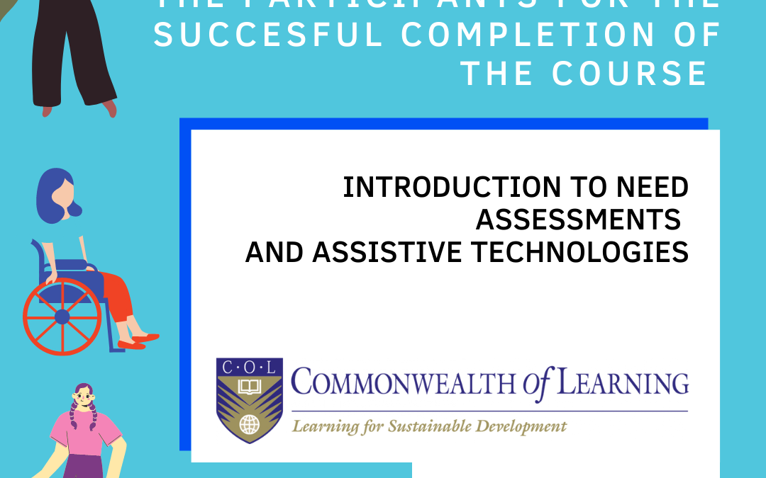 "COL AND D&A : Congratulations to all the participants of the course ""Introduction to Need Assessments and Assistive technologies"""